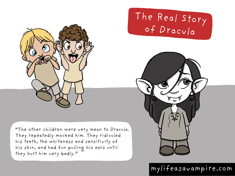The real story of Dracula. The other children were very mean to Dracula. They repeatedly mocked him. They ridiculed his teeth, the whiteness and sensitivity of his skin, and had fun pulling his ears until they hurt him very badly. One day, the bullying became particularly vicious.