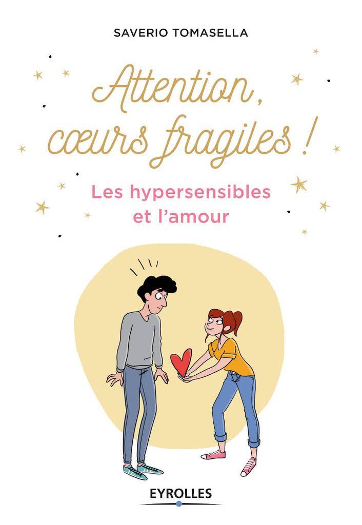 """Livre """"Attention, coeurs fragiles : les hypersensibles et l'amour"""" de Saverio Tomasella"""