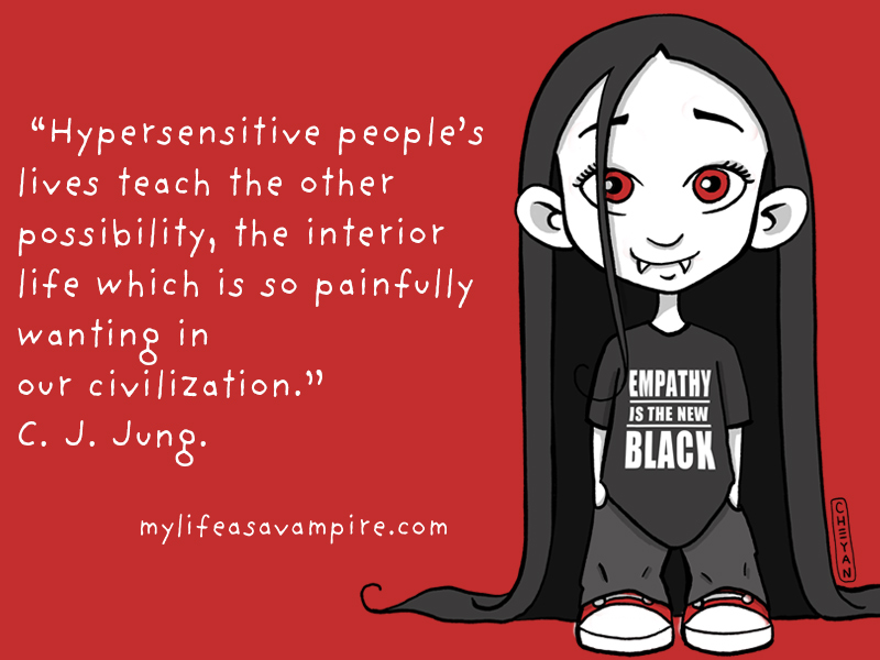 Hypersensitive people's lives teach the other possibility, the interior life which is so painfully wanting in our civilization. C.J. Jung